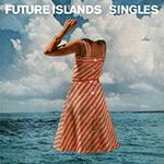 future_islands_singles.png