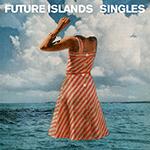 future_islands_singles.png