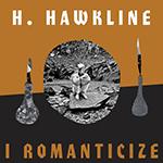 h_hawkline_i_romanticize.png