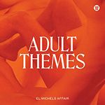 El_Michels_Affair_-_Adult_Themes.png